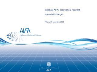 Ispezioni AIFA: osservazioni ricorrenti Nunzio Guido Mangano Milano, 20 novembre 2013