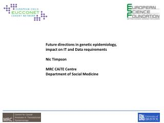 Future directions in genetic epidemiology,  impact on IT and Data requirements Nic Timpson