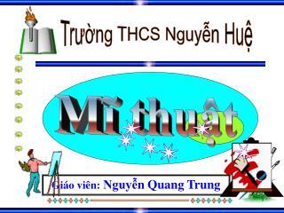 Giáo viên:  Nguyễn Quang Trung