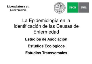 La Epidemiología en la Identificación de las Causas de  Enfermedad Estudios de Asociación