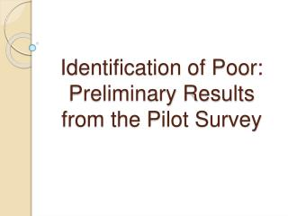 Identification of Poor:  Preliminary Results from the Pilot Survey