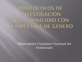 protocolos de investigación  Del Feminicidio con perspectiva de género
