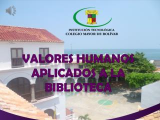 VALORES HUMANOS APLICADOS A LA BIBLIOTECA