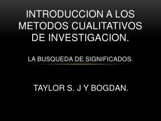 INTRODUCCION A LOS METODOS CUALITATIVOS DE INVESTIGACION.  LA BUSQUEDA DE SIGNIFICADOS .