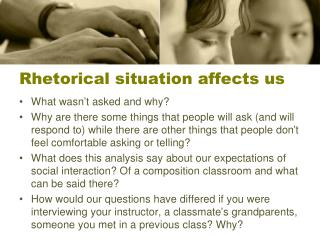 Rhetorical situation affects us