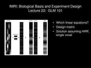 fMRI: Biological Basis and Experiment Design Lecture 22:  GLM 101