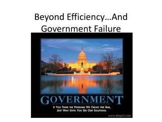 Beyond Efficiency�And Government Failure