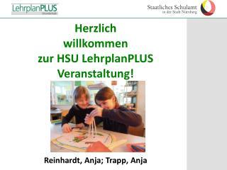 Herzlich  willkommen zur HSU LehrplanPLUS Veranstaltung! Reinhardt, Anja; Trapp, Anja