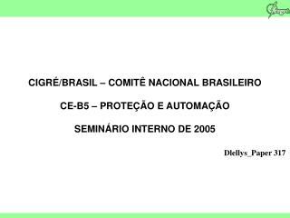 CIGRÉ/BRASIL – COMITÊ NACIONAL BRASILEIRO CE-B5 – PROTEÇÃO E AUTOMAÇÃO SEMINÁRIO INTERNO DE 2005