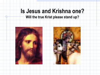 Is Jesus and Krishna one? Will the true Krist please stand up?