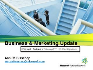 Business & Marketing Update Ann De Bisschop ann.debisschop@microsoft