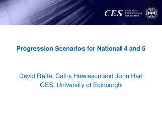 Progression Scenarios for National 4 and 5 David Raffe, Cathy Howieson and John Hart