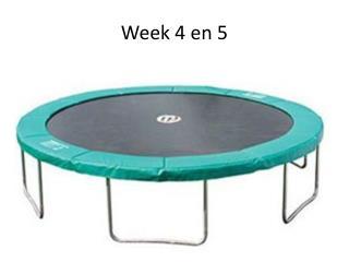 Week 4 en 5