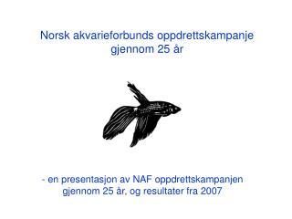 Norsk akvarieforbunds oppdrettskampanje gjennom 25 år