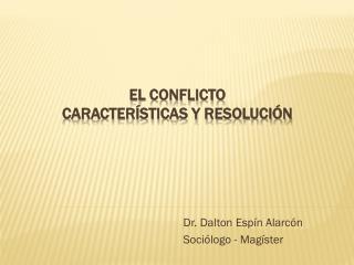 EL CONFLICTO CARACTERÍSTICAS Y RESOLUCIÓN