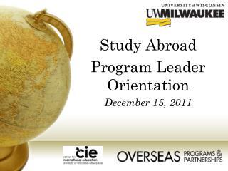 Study Abroad  Program Leader Orientation December 15, 2011