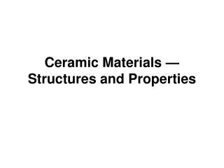 Ceramic Materials  —  Structures and Properties