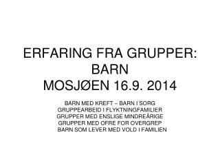 ERFARING FRA GRUPPER: BARN MOSJØEN 16.9. 2014