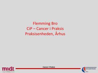 Flemming Bro CiP – Cancer i Praksis Praksisenheden, Århus