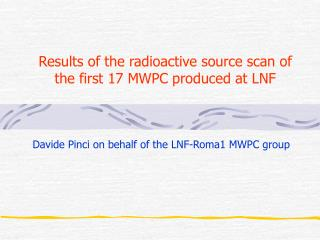 Results of the radioactive source scan of the first 17 MWPC produced at LNF