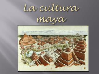 La cultura maya √