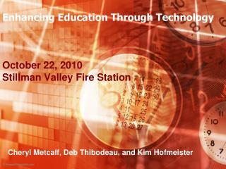 Enhancing Education Through Technology October 22, 2010 Stillman Valley Fire Station