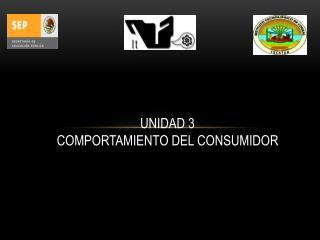 UNIDAD 3 COMPORTAMIENTO DEL CONSUMIDOR