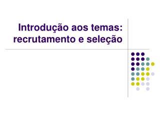 Introdução aos temas: recrutamento e seleção