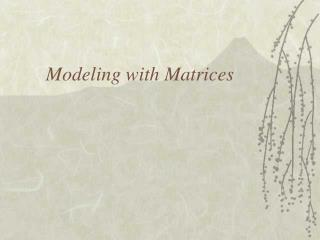 Modeling with Matrices
