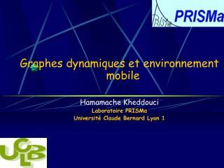 Graphes dynamiques et environnement mobile  Hamamache Kheddouci Laboratoire PRISMa