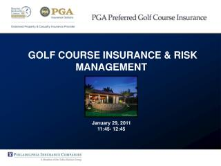GOLF COURSE INSURANCE & RISK MANAGEMENT  January 29, 2011 11:45- 12:45
