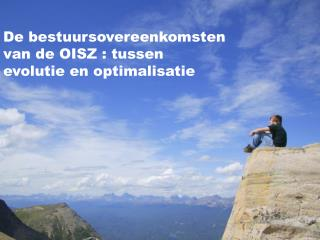 De  bestuursovereenkomsten  van de OISZ :  tussen evolutie  en  optimalisatie
