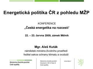 """KONFERENCE """"Č eská energetika na rozcestí """" 22. – 23.  č ervna 2009, zámek M ě lník"""