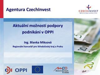 Aktuální možnosti podpory podnikání v OPPI Ing. Blanka Miksová