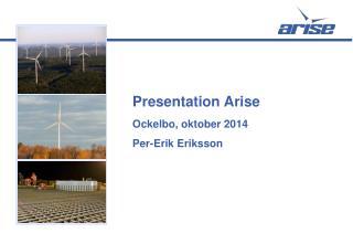 Presentation  Arise Ockelbo, oktober 2014 Per-Erik Eriksson