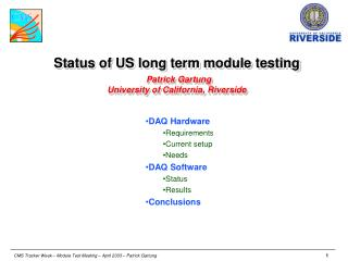 Status of US long term module testing Patrick Gartung University of California, Riverside