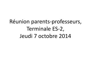 R�union parents-professeurs,  Terminale ES-2, Jeudi  7  octobre  2014