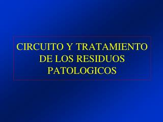 CIRCUITO Y TRATAMIENTO DE LOS RESIDUOS PATOLOGICOS