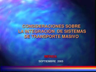 CONSIDERACIONES SOBRE  LA INTEGRACIÓN  DE SISTEMAS  DE TRANSPORTE MASIVO