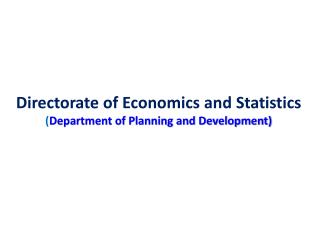 Directorate of Economics and Statistics Department of Planning and Development