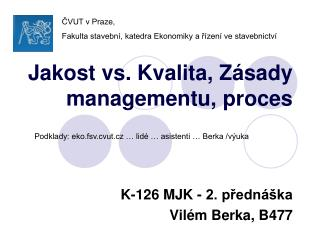 Jakost vs. Kvalita, Z�sady managementu, proces