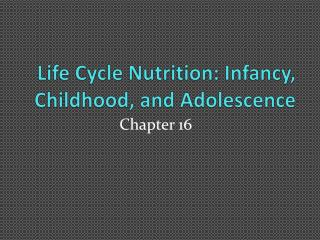 Life Cycle Nutrition: Infancy, Childhood, and Adolescence