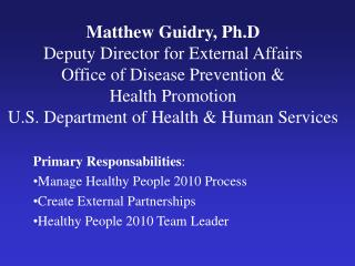 Matthew Guidry, Ph.D Deputy Director for External Affairs Office of Disease Prevention   Health Promotion U.S. Departmen