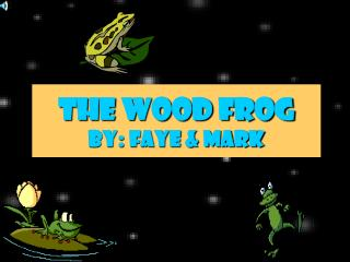 THE WOOD FROG BY: FAYE & MARK
