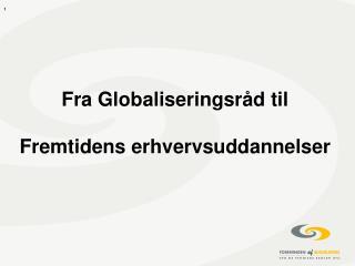 Fra Globaliseringsråd til Fremtidens erhvervsuddannelser