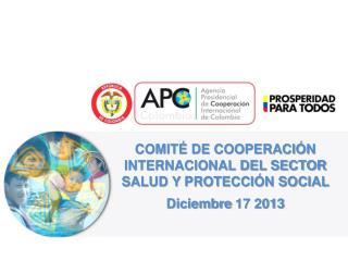 COMITÉ DE COOPERACIÓN INTERNACIONAL DEL SECTOR SALUD Y PROTECCIÓN SOCIAL  Diciembre 17 2013