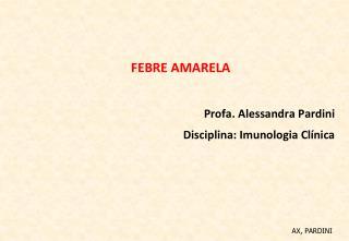 FEBRE AMARELA  Profa . Alessandra  Pardini Disciplina :  Imunologia Clínica