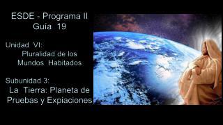 ESDE - Programa II Guía  19 Unidad  VI:  Pluralidad de los Mundos  Habitados Subunidad 3: