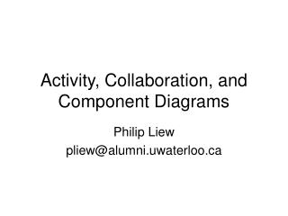 Activity, Collaboration, and Component Diagrams