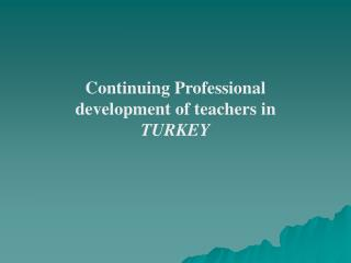 Continuing Professional development of teachers in  TURKEY
